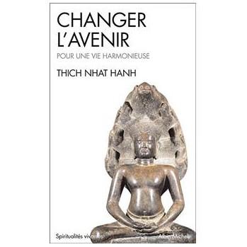 """Livre """"Changer l'avenir"""" pour une vie plus harmonieuse, Thich Nâth Hahn"""